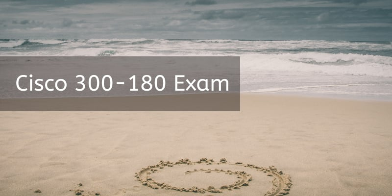 one-instead-of-two-cisco-will-replace-old-642-035-and-642-980-exams-with-new-300-180-exam