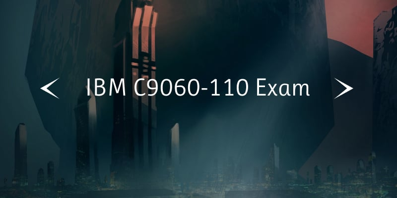 new-ibm-c9060-110-exam-is-coming-soon