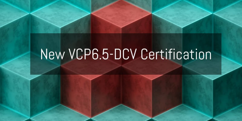 vmware-hot-news-new-vcp6-5-dcv-certification-with-3-new-exams